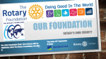 Our Club Foundation Chairman Terry will be telling us about the work of OUR Rotary Foundation and why we should better support it.