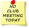 No Club Meeting Today