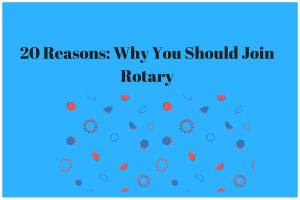 20 Reasons: Why You Should Join Rotary