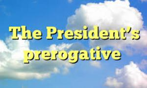 Presidents Prerogative