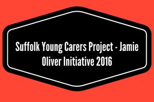 Suffolk Young Carers Project -  Jamie Oliver Initiative  2016