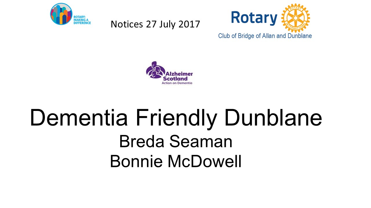 July 27 18.00 for 18.30 Dementia Friendly Dunblane - Breda Seaman and Bonnie McDowell July 27 18.00 for 18.30 - Slide1(8)